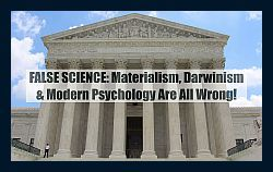 false-scientific-worldview-materialism-darwinism-psychology-wrong-o-250