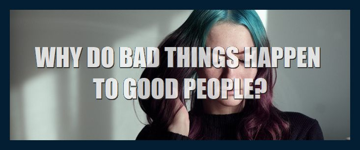 why-do-bad-things-happen-to-good-people-740