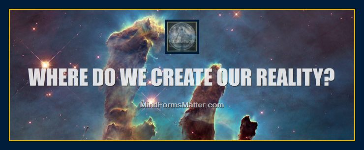 Where-do-we-create-our-reality-i-form-events-with-my-mind-thoughts-thinking-inner-subconscious-level-1
