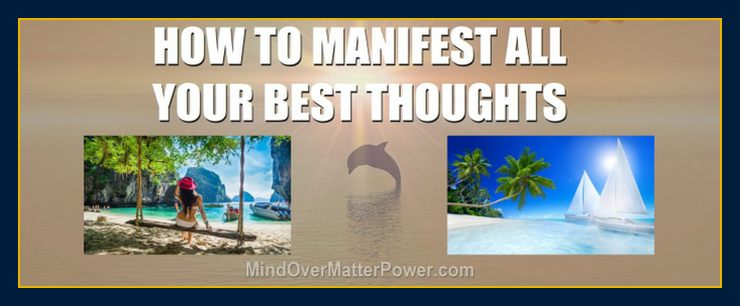 How to manifest your best thoughts and materialize positive thinking and emotions 7